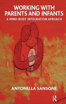 Working with Parents and Infants: A Mind-Body Integration Approach, 1st Edition (Paperback) book cover