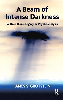 A Beam of Intense Darkness: Wilfred Bion's Legacy to Psychoanalysis, 1st Edition (Paperback) book cover