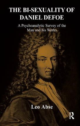The Bi-sexuality of Daniel Defoe: A Psychoanalytic Survey of the Man and His Works book cover
