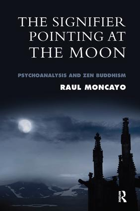 The Signifier Pointing at the Moon: Psychoanalysis and Zen Buddhism, 1st Edition (Paperback) book cover