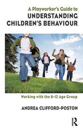 A Playworker's Guide to Understanding Children's Behaviour: Working with the 8-12 Age Group, 1st Edition (Paperback) book cover