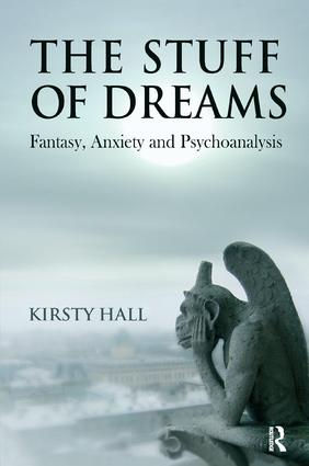 The Stuff of Dreams: Anxiety, Fantasy, and Psychoanalysis, 1st Edition (Paperback) book cover