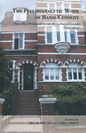 The Psychoanalytic Work of Hansi Kennedy: From War Nurseries to the Anna Freud Centre (1940-1993), 1st Edition (Paperback) book cover