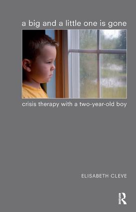 A Big and a Little One is Gone: Crisis Therapy with a Two-year-old Boy, 1st Edition (e-Book) book cover