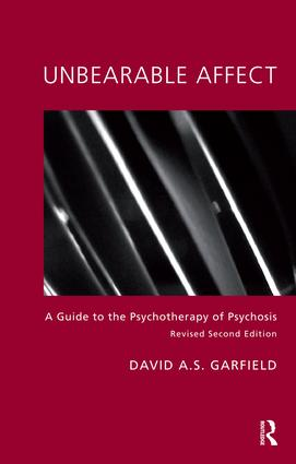 Unbearable Affect: A Guide to the Psychotherapy of Psychosis, 1st Edition (Paperback) book cover