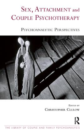 Sex, Attachment and Couple Psychotherapy: Psychoanalytic Perspectives, 1st Edition (Paperback) book cover