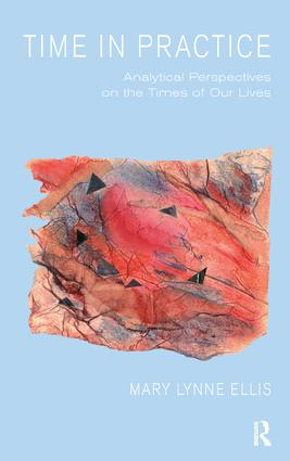 Time in Practice: Analytical Perspectives on the Times of Our Lives, 1st Edition (Paperback) book cover