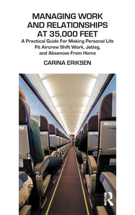 Managing Work and Relationships at 35,000 Feet: A Practical Guide for Making Personal Life Fit Aircrew Shift Work, Jetlag, and Absence from Home, 1st Edition (Paperback) book cover