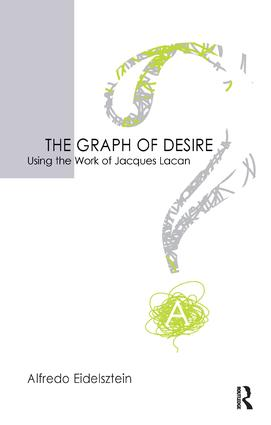 The Graph of Desire: Using the Work of Jacques Lacan, 1st Edition (Paperback) book cover