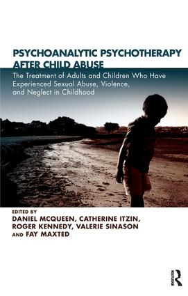 Psychoanalytic Psychotherapy After Child Abuse: The Treatment of Adults and Children Who Have Experienced Sexual Abuse, Violence, and Neglect in Childhood, 1st Edition (Paperback) book cover