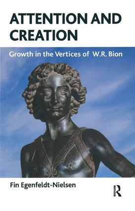 Attention and Creation: Growth in the Vertices of W.R. Bion, 1st Edition (Paperback) book cover