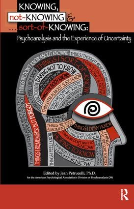 Knowing, Not-Knowing and Sort-of-Knowing: Psychoanalysis and the Experience of Uncertainty, 1st Edition (e-Book) book cover