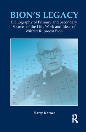 Bion's Legacy: Bibliography of Primary and Secondary Sources of the Life, Work and Ideas of Wilfred Ruprecht Bion book cover