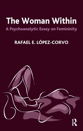 The Woman Within: A Psychoanalytic Essay on Femininity, 1st Edition (Paperback) book cover