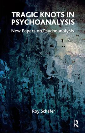 Tragic Knots in Psychoanalysis: New Papers on Psychoanalysis, 1st Edition (Paperback) book cover
