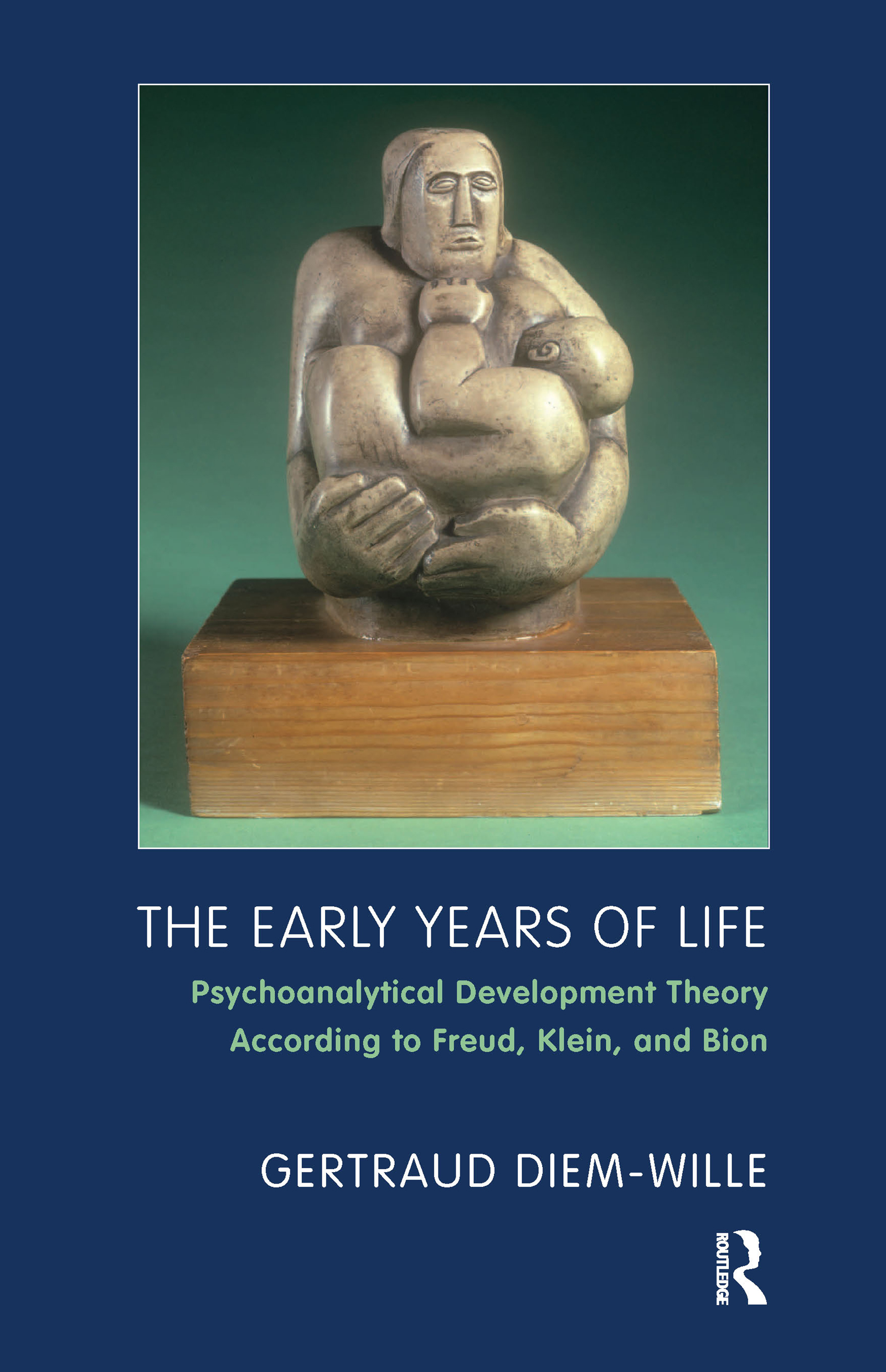 The Early Years of Life: Psychoanalytical Development Theory According to Freud, Klein, and Bion, 1st Edition (Paperback) book cover