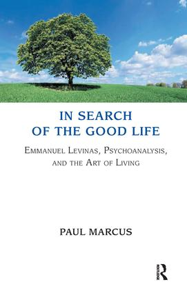 In Search of the Good Life: Emmanuel Levinas, Psychoanalysis and the Art of Living, 1st Edition (Paperback) book cover