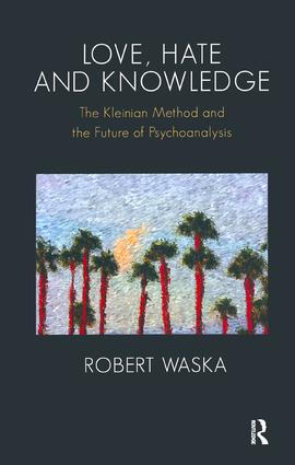 Love, Hate and Knowledge: The Kleinian Method and the Future of Psychoanalysis, 1st Edition (Paperback) book cover