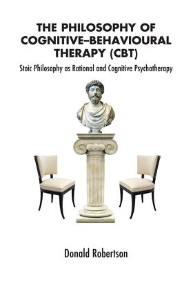 The Philosophy of Cognitive-Behavioural Therapy (CBT): Stoic Philosophy as Rational and Cognitive Psychotherapy, 1st Edition (Hardback) book cover