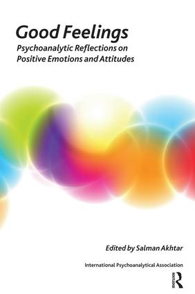 Good Feelings: Psychoanalytic Reflections on Positive Emotions and Attitudes book cover