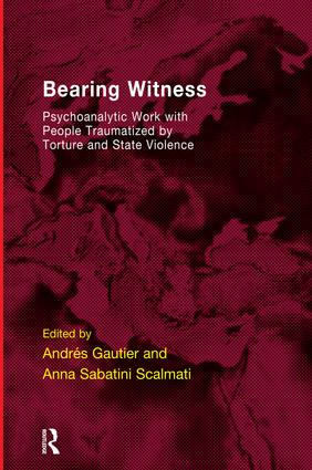 Bearing Witness: Psychoanalytic Work with People Traumatised by Torture and State Violence book cover