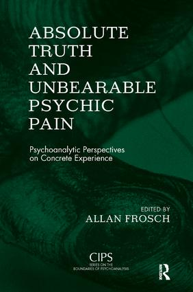 Absolute Truth and Unbearable Psychic Pain: Psychoanalytic Perspectives on Concrete Experience, 1st Edition (Paperback) book cover