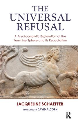 The Universal Refusal: A Psychoanalytic Exploration of the Feminine Sphere and its Repudiation, 1st Edition (Paperback) book cover