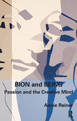 Bion and Being: Passion and the Creative Mind, 1st Edition (Paperback) book cover