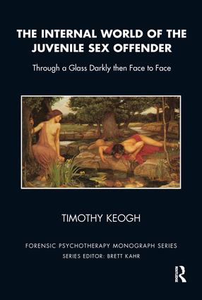 The Internal World of the Juvenile Sex Offender: Through a Glass Darkly then Face to Face, 1st Edition (Paperback) book cover