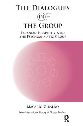 The Dialogues in and of the Group: Lacanian Perspectives on the Psychoanalytic Group, 1st Edition (Paperback) book cover