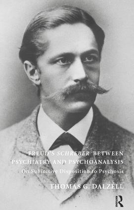 Freud's Schreber Between Psychiatry and Psychoanalysis: On Subjective Disposition to Psychosis, 1st Edition (e-Book) book cover
