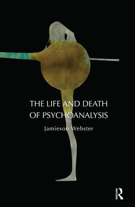 The Life and Death of Psychoanalysis: 1st Edition (Paperback) book cover