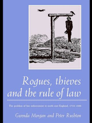 Rogues, Thieves And the Rule of Law: The Problem Of Law Enforcement In North-East England, 1718-1820, 1st Edition (Hardback) book cover