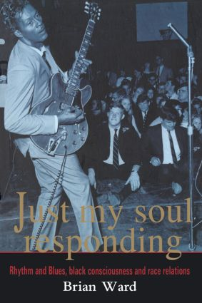 Just My Soul Responding: Rhythm And Blues, Black Consciousness And Race Relations, 1st Edition (Paperback) book cover