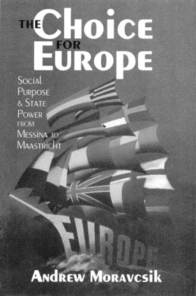 The Choice for Europe: Social Purpose and State Power from Messina to Maastricht, 1st Edition (Paperback) book cover