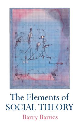 The Elements Of Social Theory: 1st Edition (Paperback) book cover