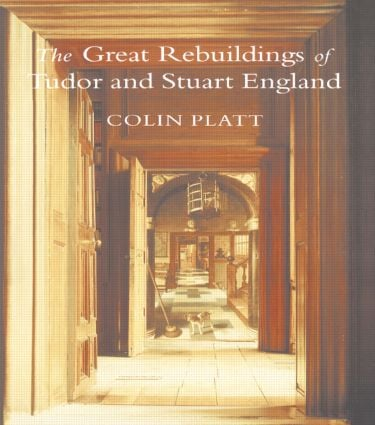 The Great Rebuildings Of Tudor And Stuart England: Revolutions In Architectural Taste, 1st Edition (Paperback) book cover