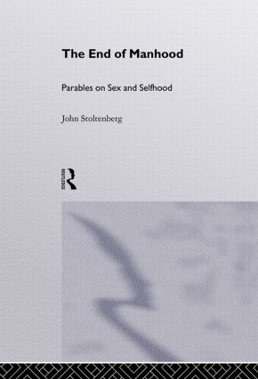 The End of Manhood: Parables on Sex and Selfhood, 2nd Edition (Hardback) book cover
