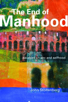 The End of Manhood: Parables on Sex and Selfhood, 2nd Edition (Paperback) book cover