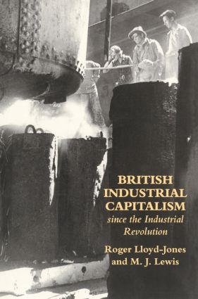 British Industrial Capitalism Since The Industrial Revolution: 1st Edition (Paperback) book cover