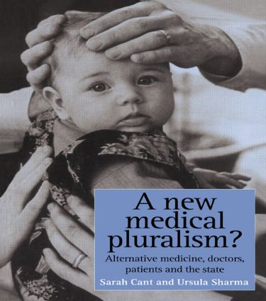 A New Medical Pluralism: Complementary Medicine, Doctors, Patients And The State, 1st Edition (Paperback) book cover