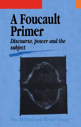 A Foucault Primer: Discourse, Power And The Subject, 1st Edition (Paperback) book cover