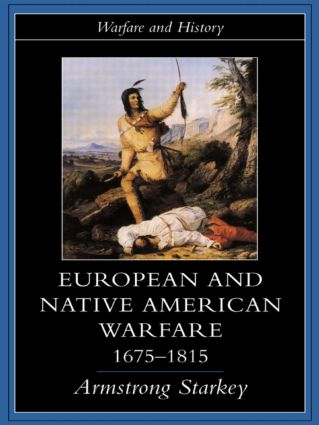 European and Native American Warfare 1675-1815: 1st Edition (Hardback) book cover