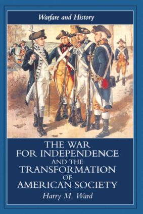 The War for Independence and the Transformation of American Society: War and Society in the United States, 1775-83 book cover