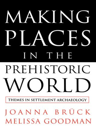 Making Places in the Prehistoric World