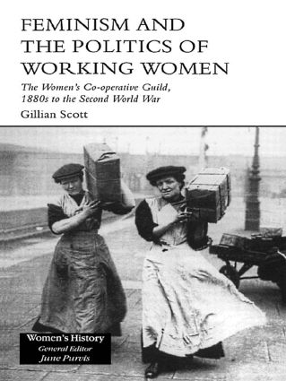 Feminism and the Politics of Working Women: The Women's Co-Operative Guild, 1880s to the Second World War, 1st Edition (Paperback) book cover