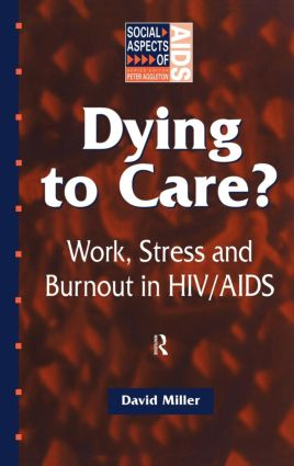 Dying to Care: Work, Stress and Burnout in HIV/AIDS Professionals, 1st Edition (Hardback) book cover