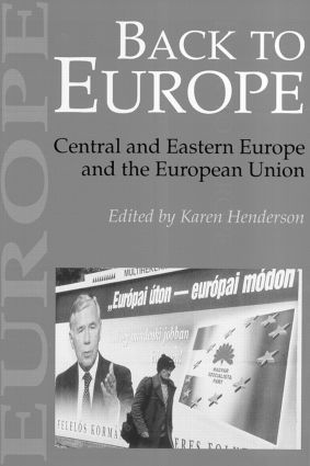 Back To Europe: Central And Eastern Europe And The European Union, 1st Edition (Paperback) book cover