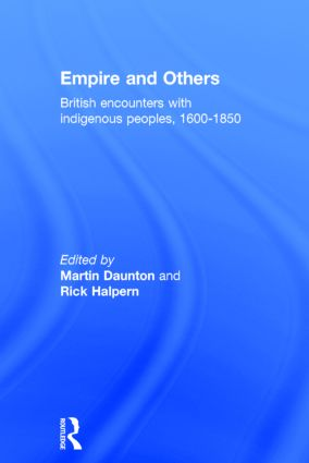 Empire And Others: British Encounters With Indigenous Peoples 1600-1850, 1st Edition (Hardback) book cover