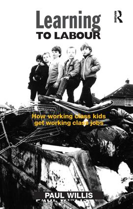 Learning to Labour: How Working Class Kids Get Working Class Jobs, 1st Edition (Paperback) book cover